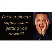 Pasteur Pipette Supply Problems?